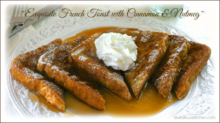 Exquisite French Toast with Cinnamon & Nutmeg