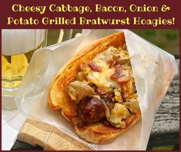 Grilled Cabbage, Bacon, Onion & Potato Bratwurst Hoagies